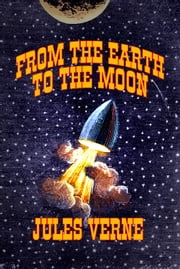 From the Earth to the Moon - (Annotated)(New Translation)(Unabridged) ebook by Jules Verne,Ron Miller
