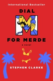 Dial M for Merde - A Novel ebook by Stephen Clarke