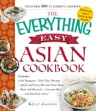 The Everything Easy Asian Cookbook - Includes Crab Rangoon, Pad Thai Shrimp, Quick and Easy Hot and Sour Soup, Beef with Broccoli, Coconut Rice...and Hundreds More! ebook by Kelly Jaggers