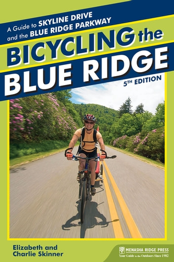 Bicycling the Blue Ridge - A Guide to the Skyline Drive and the Blue Ridge Parkway ebook by Elizabeth Skinner,Charlie Skinner