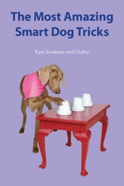 The Most Amazing Smart Dog Tricks ebook by Kyra Sundance,Chalcy