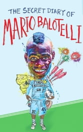 The Secret Diary of Mario Balotelli ebook by Bruno Vincent