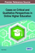 Cases on Critical and Qualitative Perspectives in Online Higher Education ebook by Myron Orleans