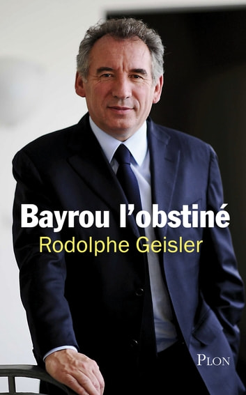 Bayrou l'obstiné ebook by Rodolphe GEISLER