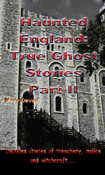 Haunted England: True Ghost Stories Part II ebook by Mary Devey