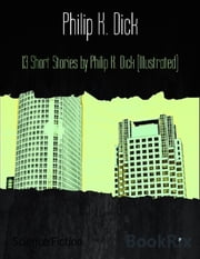 13 Short Stories by Philip K. Dick (Illustrated) ebook by Philip K. Dick