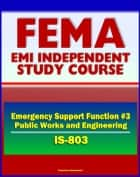 21st Century FEMA Study Course: Emergency Support Function #3 Public Works and Engineering (IS-803) - U.S. Army Corps of Engineers (USACE), ENGlink ebook by Progressive Management