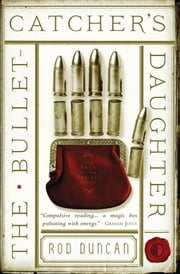 The Bullet-Catcher's Daughter - The Fall of the Gas-Lit Empire, Book 1 ebook by Rod Duncan