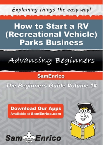 How to Start a RV (Recreational Vehicle) Parks Business - How to Start a RV (Recreational Vehicle) Parks Business ebook by Quyen Haggard