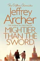 Mightier Than The Sword: The Clifton Chronicles 5 ebook by Jeffrey Archer