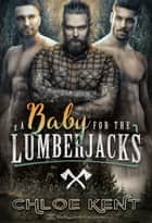 A Baby for the Lumberjacks ebook by Chloe Kent