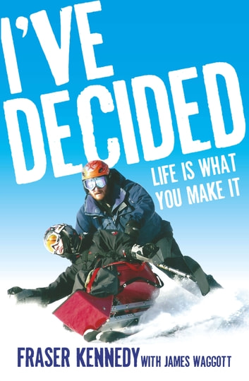 I've Decided - Life is What You Make It ebook by Fraser Kennedy,James Waggott