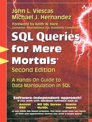 SQL Queries for Mere Mortals�: A Hands-On Guide to Data Manipulation in SQL ebook by Hernandez, Michael J.