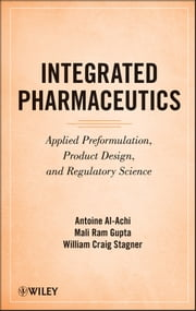 Integrated Pharmaceutics - Applied Preformulation, Product Design, and Regulatory Science ebook by Antoine Al-Achi,Mali Ram Gupta,William Craig Stagner