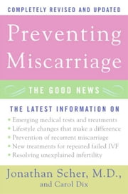 Preventing Miscarriage Rev Ed - The Good News ebook by Jonathan Scher, Carol Dix
