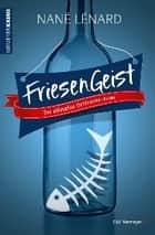 FriesenGeist - Der ultimative Ostfriesen-Krimi eBook by Nané Lénard