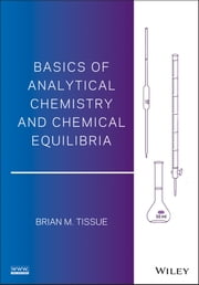 Basics of Analytical Chemistry and Chemical Equilibria ebook by Brian M. Tissue