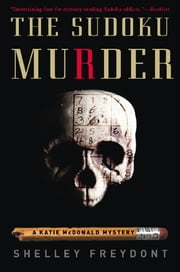 The Sudoku Murder - A Katie McDonald Mystery ebook by Shelley Freydont