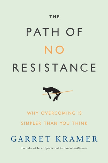 The Path of No Resistance - Why Overcoming is Simpler than You Think ebook by Garret Kramer