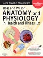 Ross & Wilson Anatomy and Physiology in Health and Illness E-Book ebook by Anne Waugh, BSc(Hons), MSc,...