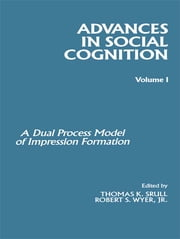 A Dual Model of Impression Formation - Advances in Social Cognition, Volume I ebook by Robert S. Wyer, Jr.,Thomas K. Srull