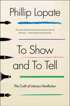 To Show and to Tell - The Craft of Literary Nonfiction ebook by Phillip Lopate
