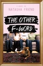 The Other F-Word - A Novel eBook by Natasha Friend, Joy Peskin