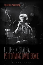 Future Nostalgia - Performing David Bowie ebook by Professor of English Shelton Waldrep