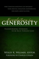 A Revolution in Generosity - Transforming Stewards to be Rich Toward God ebook by Wesley K. Willmer