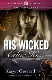 His Wicked Celtic Kiss ebook by Karyn Gerrard