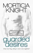 Guarded Desires ebook by Morticia Knight