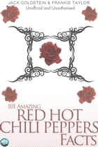 101 Amazing Red Hot Chili Peppers Facts ebook by Jack Goldstein