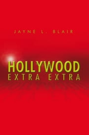 HOLLYWOOD Extra Extra ebook by Jayne L. Blair