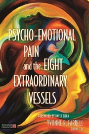 Psycho-Emotional Pain and the Eight Extraordinary Vessels ebook by Yvonne R. Farrell,David Chan