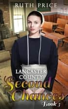 Lancaster County Second Chances 3 - Lancaster County Second Chances (An Amish Of Lancaster County Saga), #3 ebook by Ruth Price
