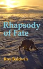 Rhapsody of Fate ebook by Roy Baldwin