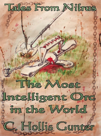 The Most Intelligent Orc in the World ebook by C. Hollis Gunter