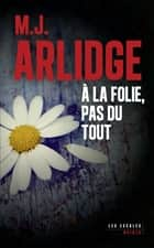 À la folie, pas du tout ebook by M. J. ARLIDGE