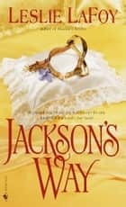 Jackson's Way - A Novel ebook by Leslie LaFoy