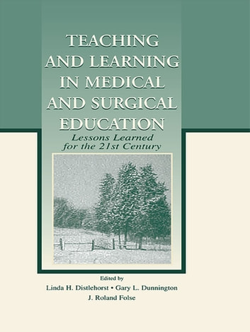 Teaching and Learning in Medical and Surgical Education - Lessons Learned for the 21st Century ebook by