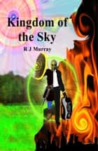 Kingdom of the Sky ebook by R J Murray