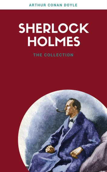 Sherlock Holmes: The Ultimate Collection (Lecture Club Classics) ebook by Arthur Conan Doyle
