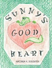 Sunny's Good Heart ebook by Naconda K. Doughten