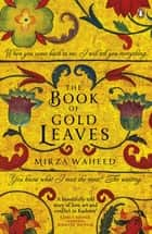 The Book Of Gold Leaves eBook by Mirza Waheed