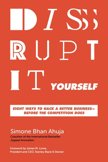 Disrupt-It-Yourself - Eight Ways to Hack a Better Business---Before the Competition Does ebook by Simone Bhan Ahuja