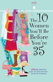 The 10 Women You'll Be Before You're 35 ebook by Alison James