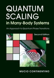 Quantum Scaling in Many-Body Systems - An Approach to Quantum Phase Transitions ebook by Mucio Continentino