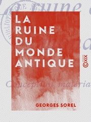 La Ruine du monde antique - Conception matérialiste de l'histoire ebook by Georges Sorel