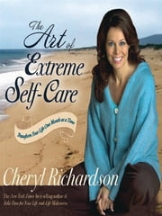 The Art Of Extreme Self-Care ebook by Cheryl Richardson