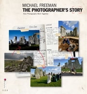 The Photographer's Story - The Art of Visual Narrative ebook by Michael Freeman